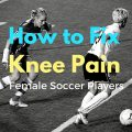 KNEE PAIN FOR FEMALES IN SOCCER